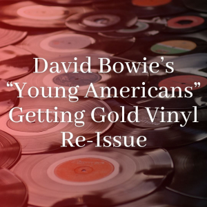 """David Bowie's """"Young Americans"""" Getting"""" Gold Vinyl Re-Issue"""