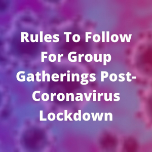 Rules To Follow For Group Gatherings Post-Coronavirus Lockdown