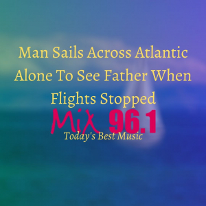 Man Sails Across Atlantic Alone To See Father When Flights Stopped