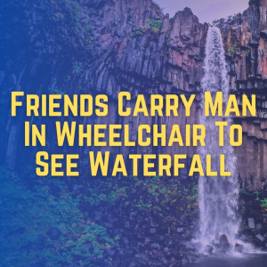 Friends Carry Man In Wheelchair To See Waterfall