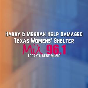 Harry & Meghan Help Damaged Texas Womens' Shelter