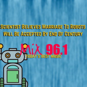 Scientist Believes Marriage To Robots Will Be Accepted By End Of Century