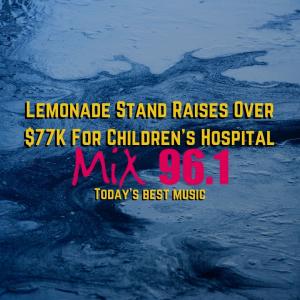 Lemonade Stand Raises Over $77K For Children's Hospital