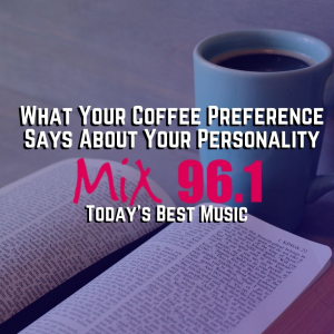 What Your Coffee Preference Says About Your Personality
