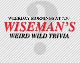 Wiseman's Weird Wild Trivia 3/22/18