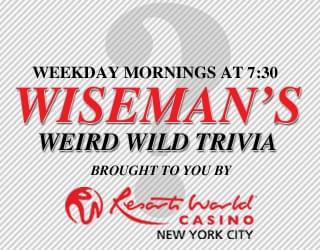 Wiseman's Weird Wild Trivia 8/13/19
