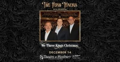 THE IRISH TENORS: WE THREE KINGS CHRISTMAS @ NYCB Theater of Westbury 12/14!