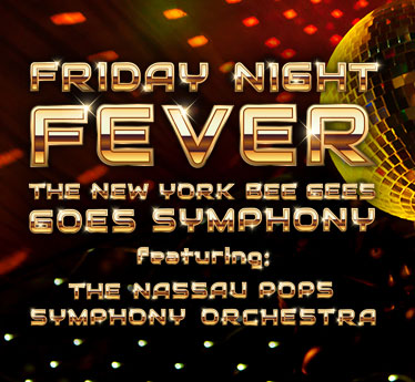 The Paramount Tribute Series Presents Friday Night Fever Goes Symphony With The N.Y. Bee Gees