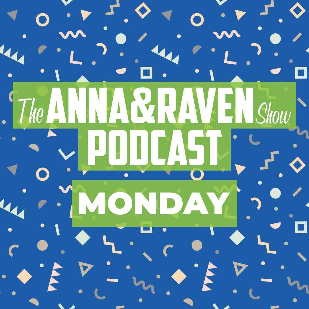 The Anna & Raven Show: 5-13-19