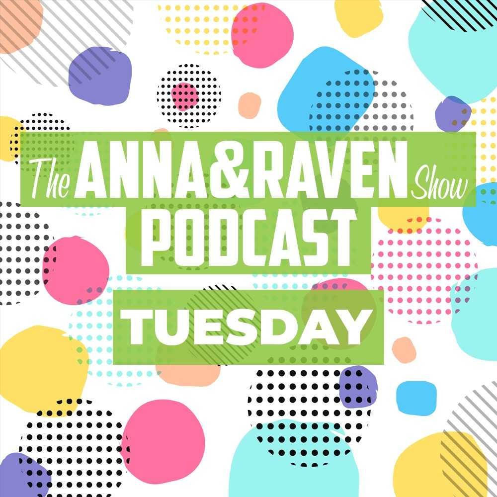 The Anna & Raven Show: 7-16-19