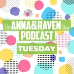 The Anna & Raven Show: 11-5-19
