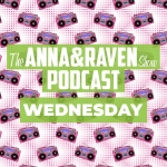 The Anna & Raven Show: 11-6-19