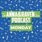 The Anna & Raven Show: 12-02-19