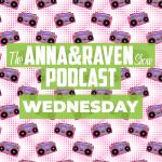 The Anna & Raven Show: 12.04.19