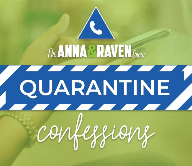 Anna & Raven Quarantine Confessions