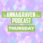 The Anna & Raven Show: Thursday June 4th