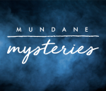 Mundane Mysteries