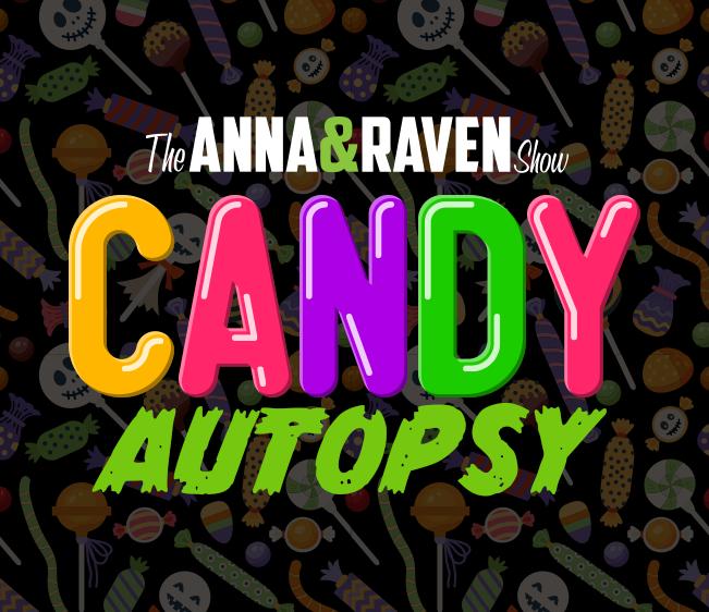 Anna & Raven Candy Autopsy