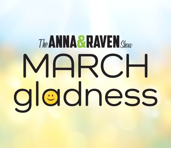 Anna & Raven's March Gladness