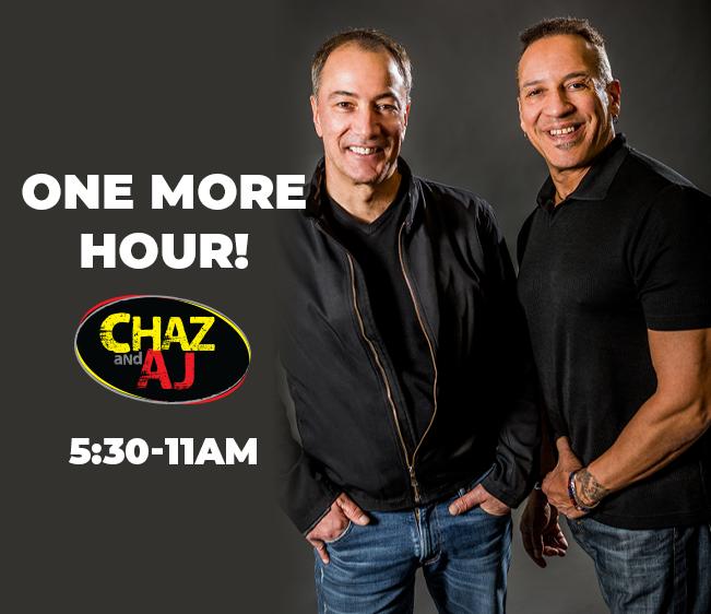 Chaz & AJ are on till 11am weekdays