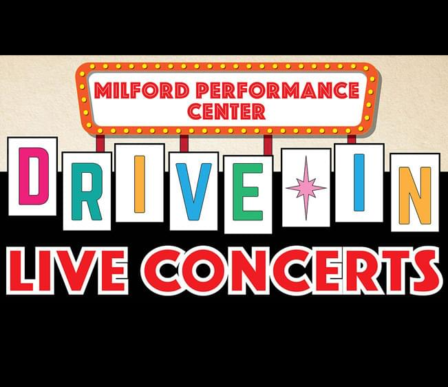 Milford Performance Center's Drive In Live Concerts