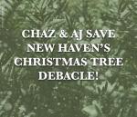 Chaz & AJ save New Haven's Christmas tree debacle