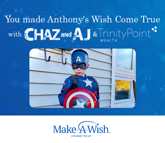 You made Anthony's Wish come true with Chaz & AJ and TrinityPoint Wealth