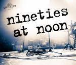 Nineties at Noon
