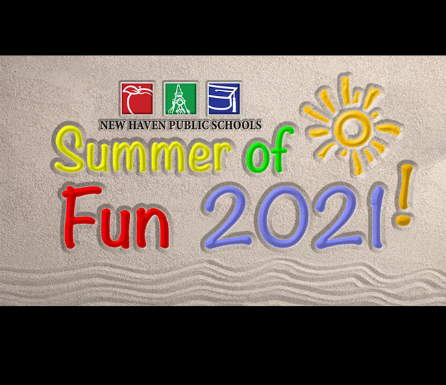 "New Haven Public Schools ""Summer of Fun 2021"""