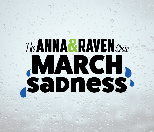 Anna & Raven March Sadness