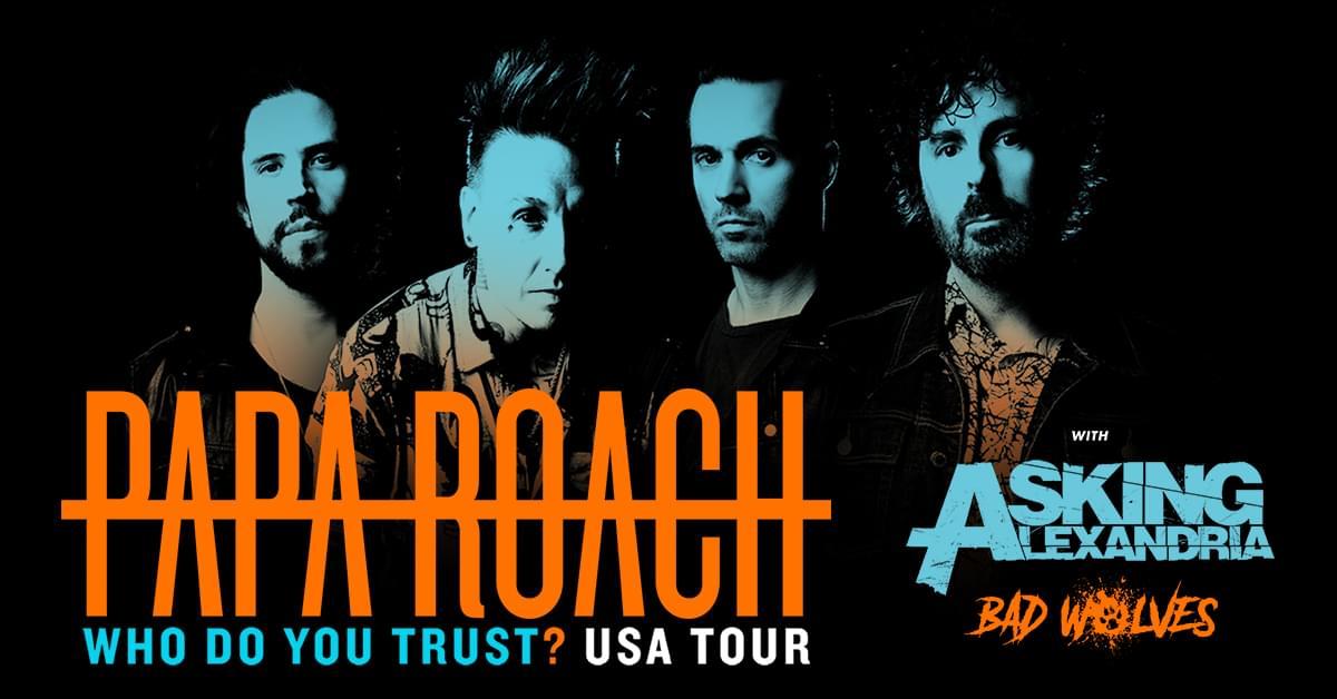 Papa Roach, Asking Alexandria, & Bad Wolves