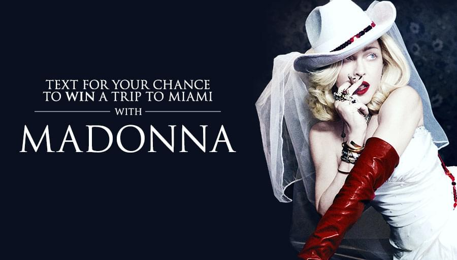 Text for your chance to win a trip to Miami with Madonna