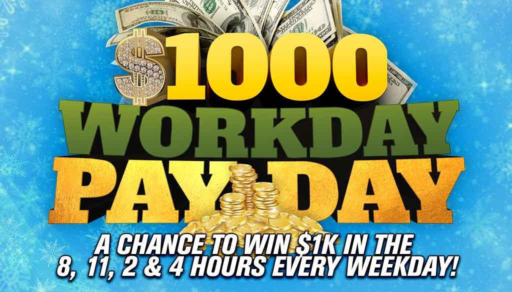 $1000 Workday Payday!