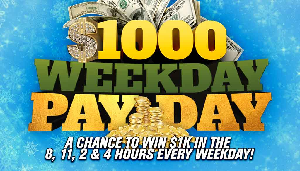 $1000 Weekday Payday!