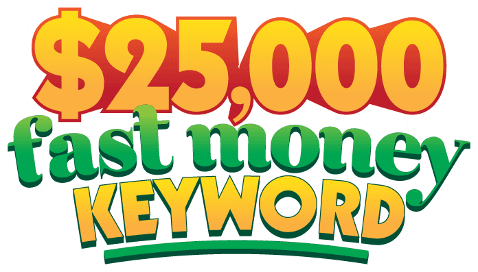 $25,000 Fast Money Keyword