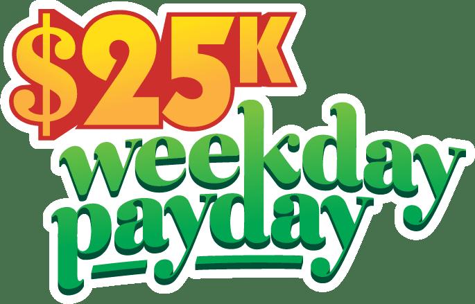 $25k Weekday Payday