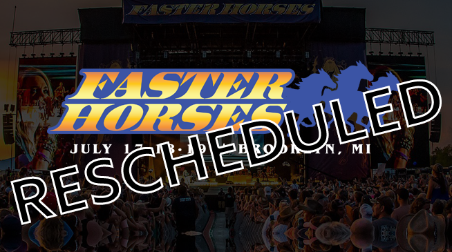 Faster Horses ~ RESCHEDULED to July 16-18, 2021