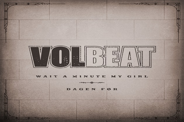 """Happy Volbeat Day! World Premiere Of New Single """"Wait A Minute, My Girl"""" On The X Today!"""