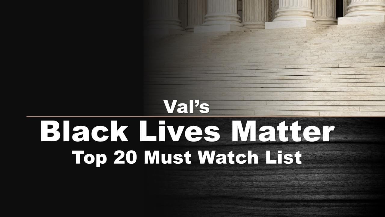 Val's Black Lives Matter Top 20 Must Watch List