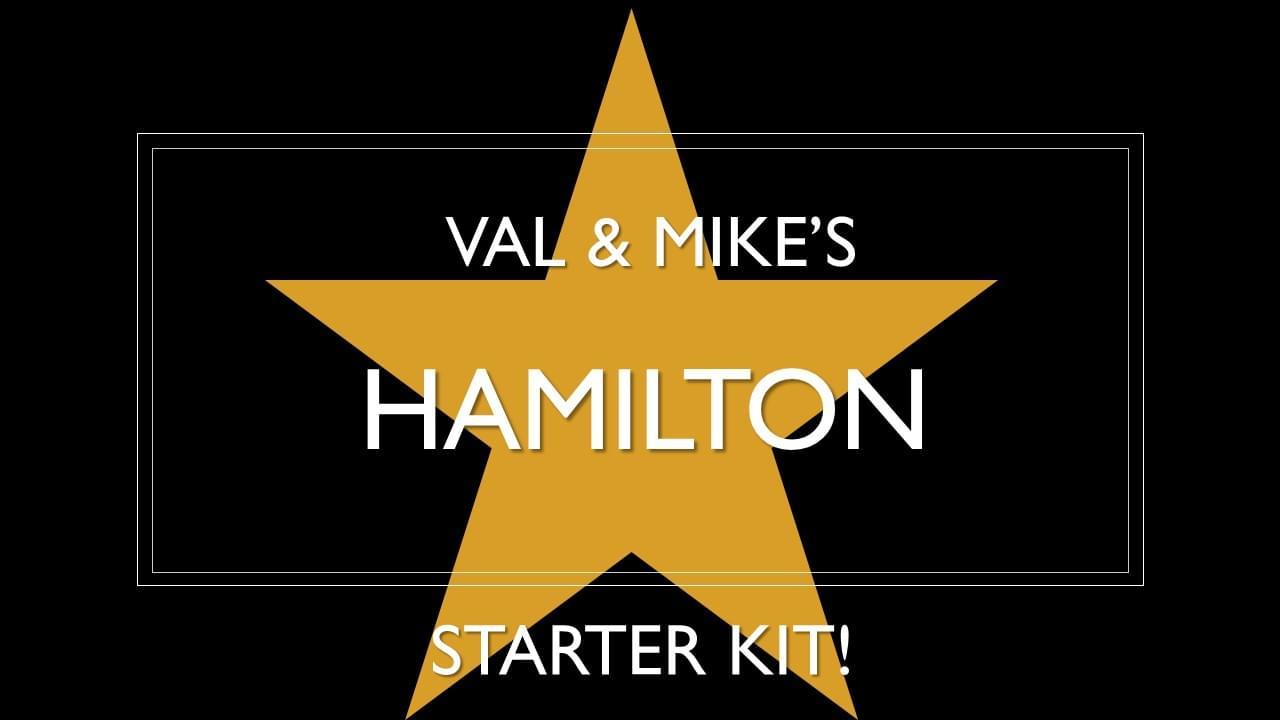 Val & Mike's Hamilton Starter Pack!