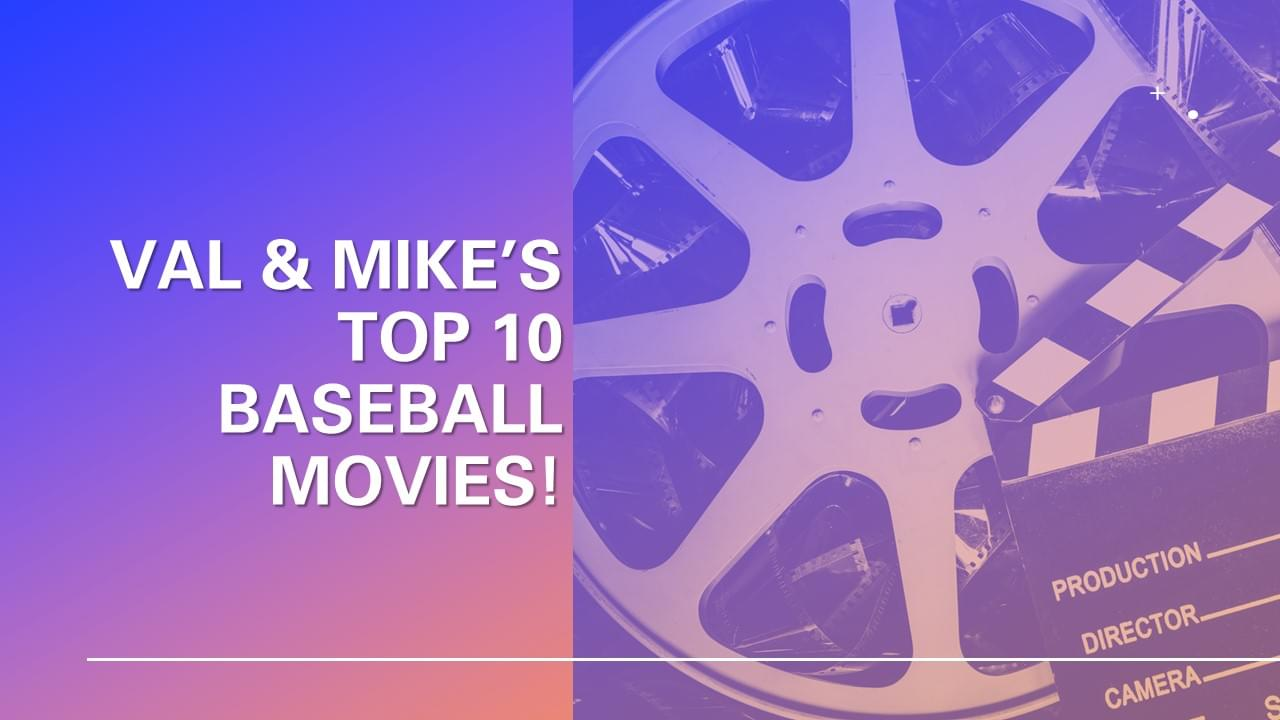 Want a little Baseball in your life? Check out Val & Mike's Top 10 Baseball movies!