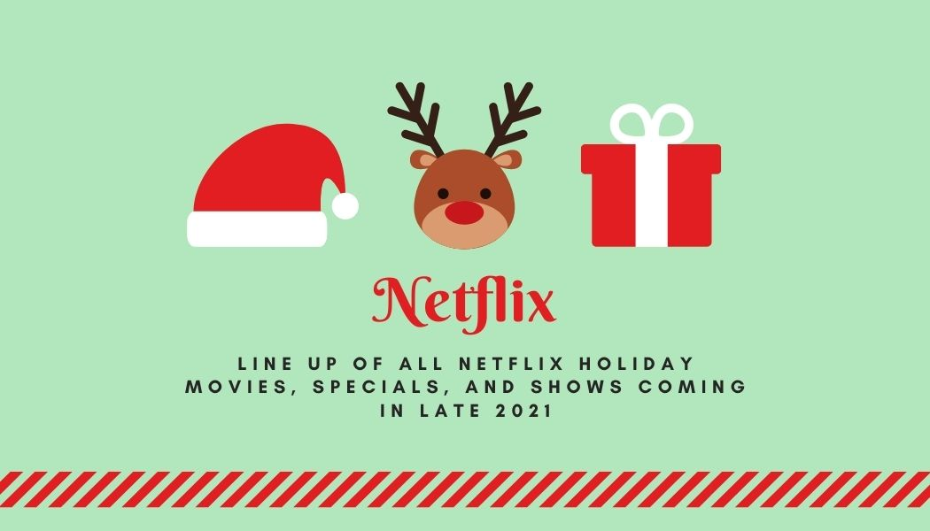 Netflix holiday movies, specials, and shows coming in late 2021