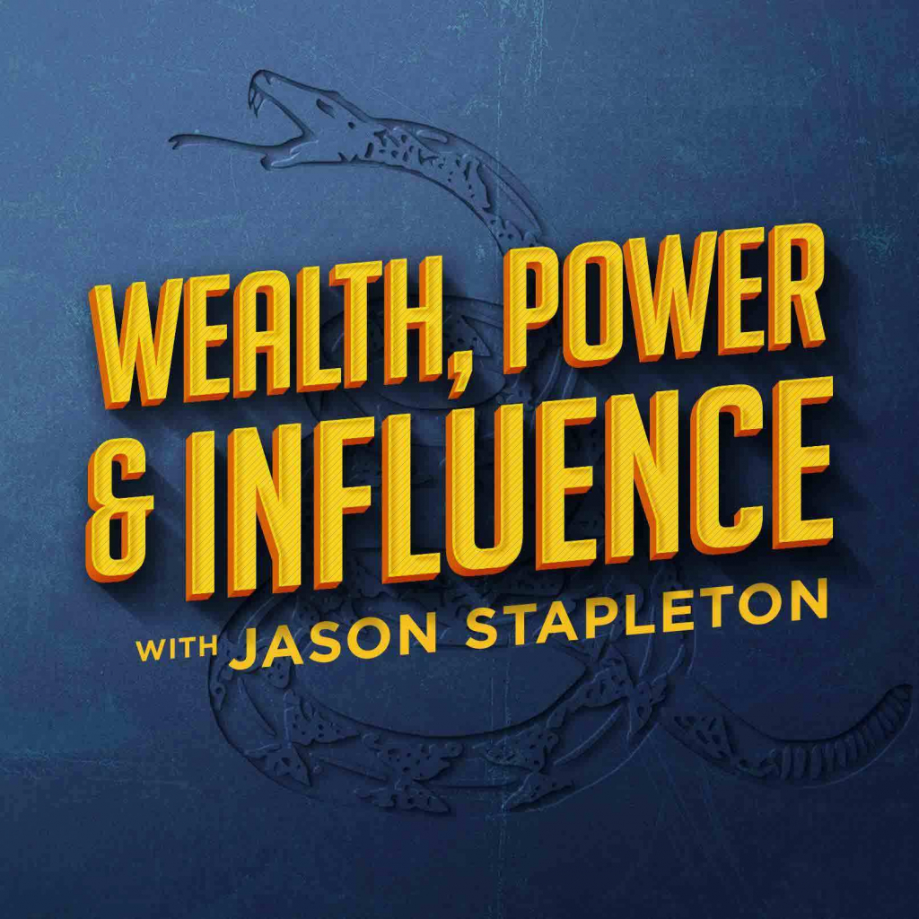 """Wealth, Power & Influence Try as we might, we could never describe the show better than those who choose to make it a part of their daily lives, so, in the words of one of our listeners,"""" So who/what is Jason Stapleton/podcast?"""