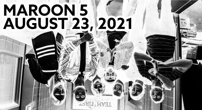 Maroon 5 ~ RESCHEDULED to August 23, 2021