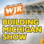 WJR's Building Michigan Show   Every Third Tuesday, 7 p.m.