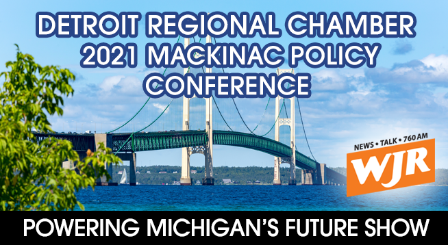 760 WJR's POWERING MICHIGAN'S FUTURE SHOW SPECIAL EDITION: 2021 MACKINAC POLICY CONFERENCE
