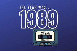 The year was 1989… | Roots of Alternative Podcast SEASON FINALE