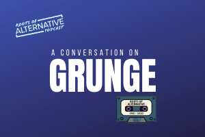 A Conversation on Grunge with Joe D. | Roots of Alternative Podcast