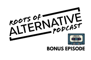 Get us outta Crazy Town [BONUS] | Roots of Alternative Podcast
