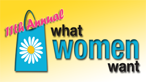 """11th Annual """"What Women Want"""""""